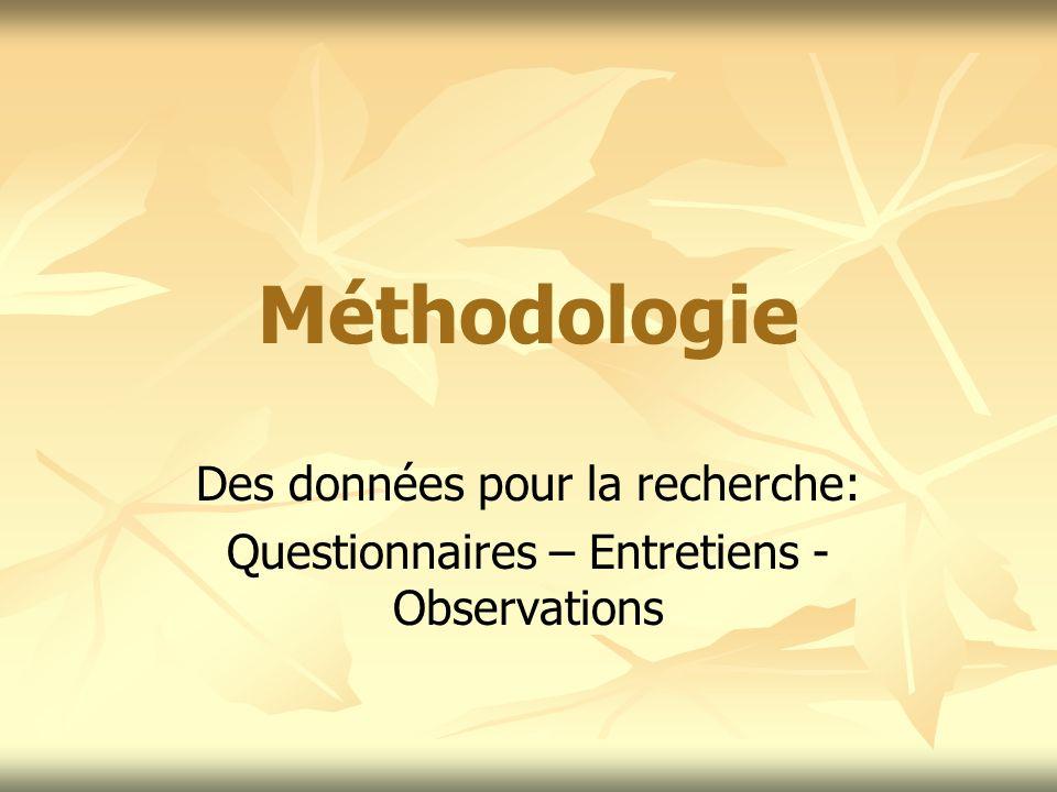 Méthodologie Des données pour la recherche: Questionnaires – Entretiens - Observations