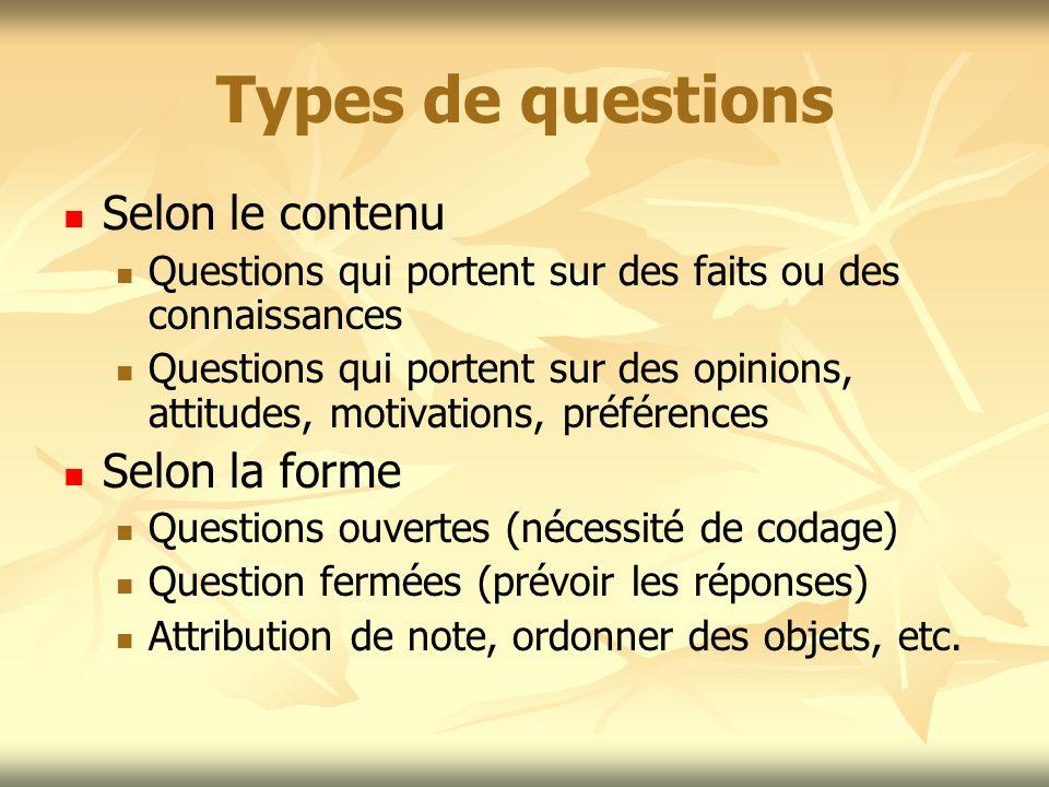 Types de questions Selon le contenu Questions qui portent sur des faits ou des connaissances Questions qui portent sur des opinions, attitudes, motiva