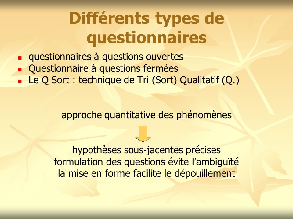 Différents types de questionnaires questionnaires à questions ouvertes Questionnaire à questions fermées Le Q Sort : technique de Tri (Sort) Qualitati