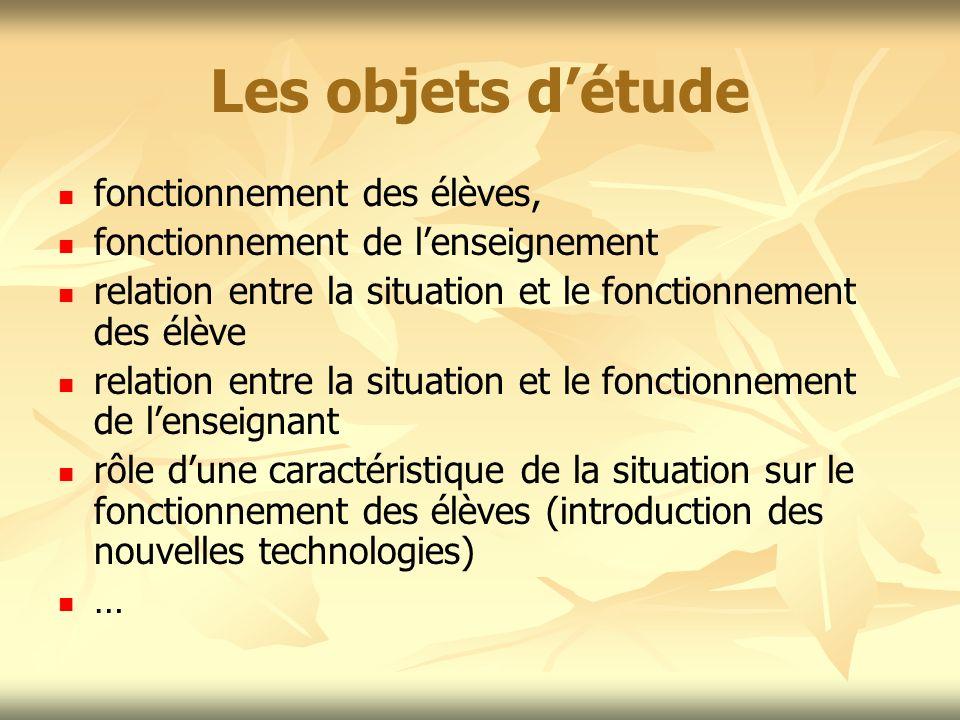 Les objets détude fonctionnement des élèves, fonctionnement de lenseignement relation entre la situation et le fonctionnement des élève relation entre