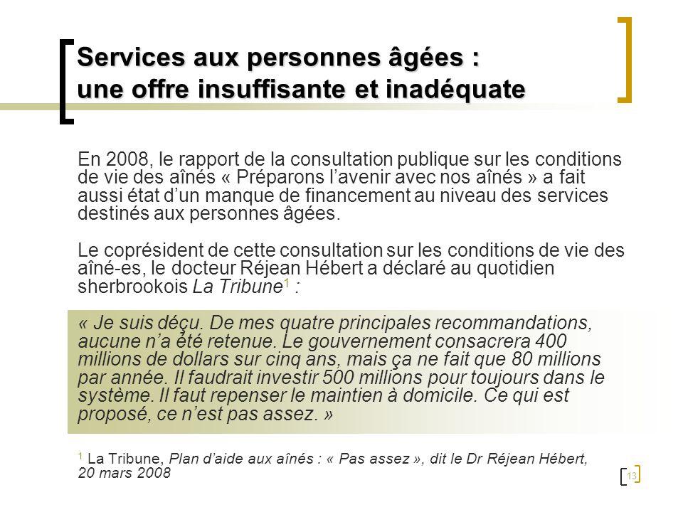 13 Services aux personnes âgées : une offre insuffisante et inadéquate En 2008, le rapport de la consultation publique sur les conditions de vie des a