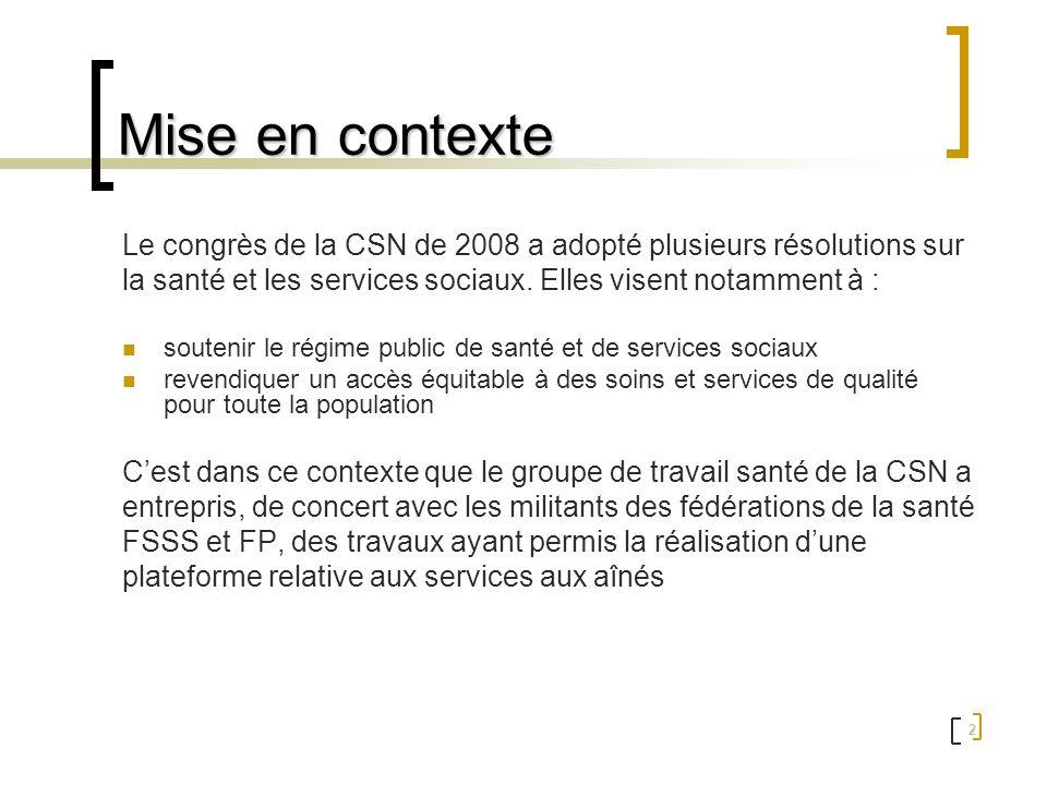 2 Mise en contexte Le congrès de la CSN de 2008 a adopté plusieurs résolutions sur la santé et les services sociaux. Elles visent notamment à : souten