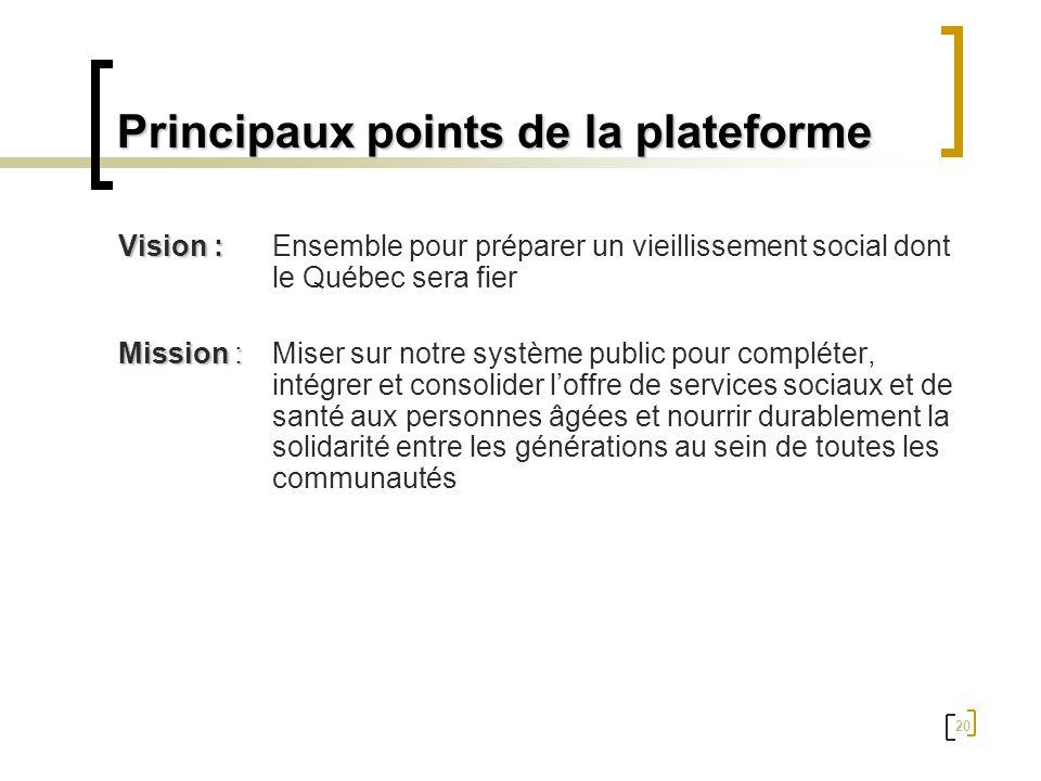 20 Vision : Vision :Ensemble pour préparer un vieillissement social dont le Québec sera fier Mission : Mission :Miser sur notre système public pour co