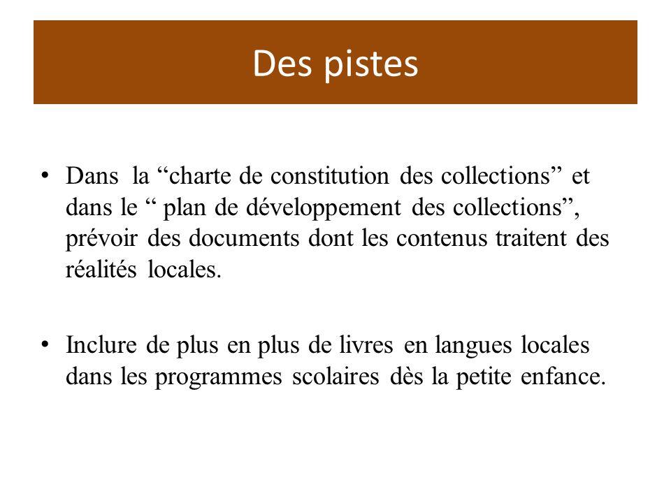 Des pistes Dans la charte de constitution des collections et dans le plan de développement des collections, prévoir des documents dont les contenus traitent des réalités locales.