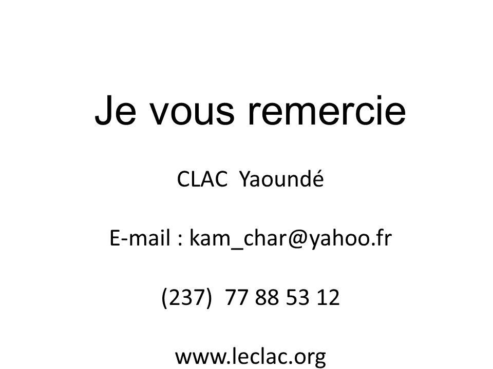 Je vous remercie CLAC Yaoundé E-mail : kam_char@yahoo.fr (237) 77 88 53 12 www.leclac.org