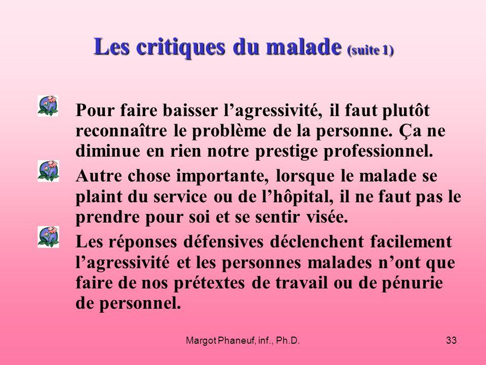 Margot Phaneuf, inf., Ph.D.33 Les critiques du malade (suite 1) Pour faire baisser lagressivité, il faut plutôt reconnaître le problème de la personne.