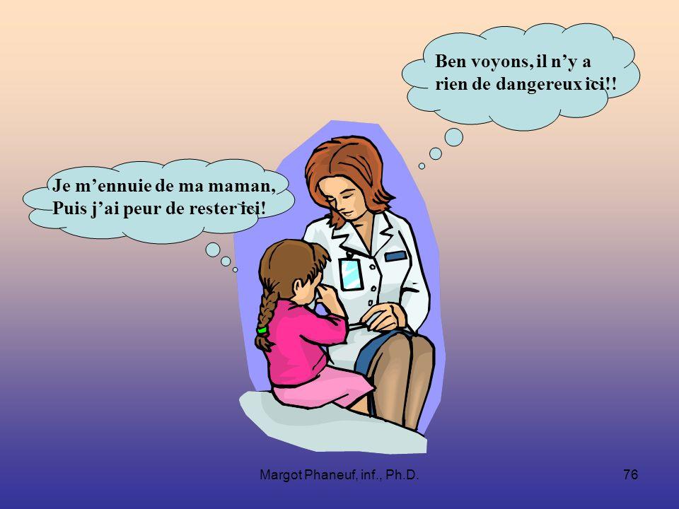 Margot Phaneuf, inf., Ph.D.76 Je mennuie de ma maman, Puis jai peur de rester ici.