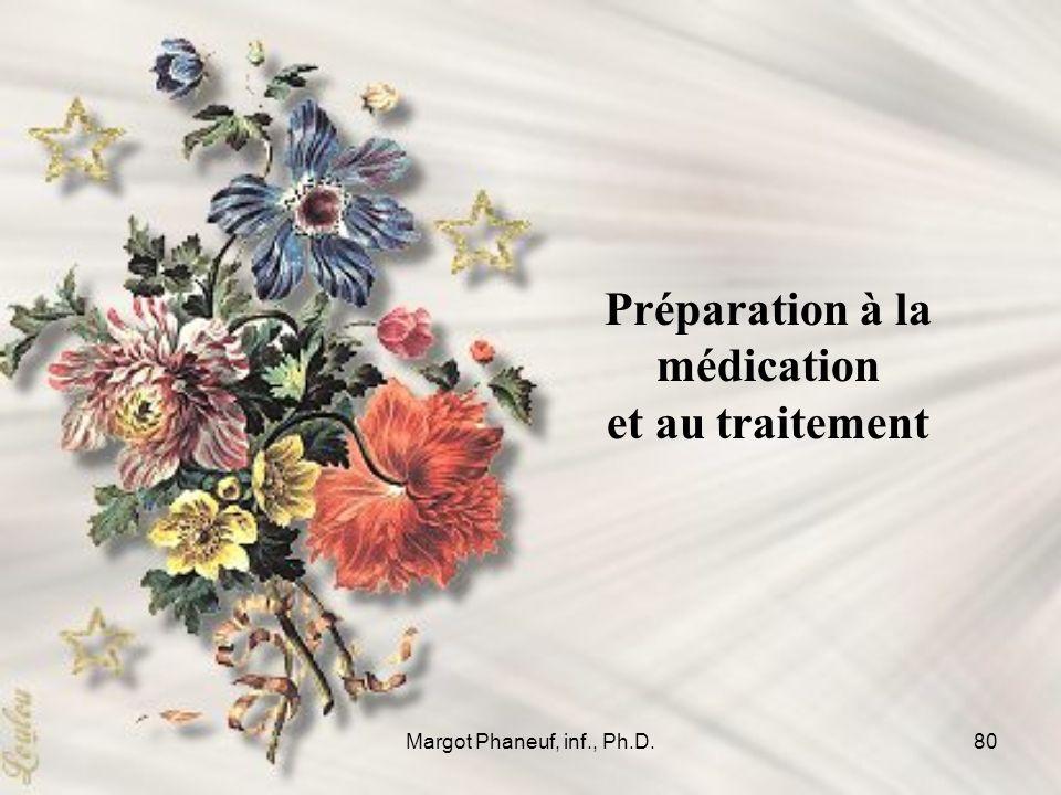 Margot Phaneuf, inf., Ph.D.80 Préparation à la médication et au traitement