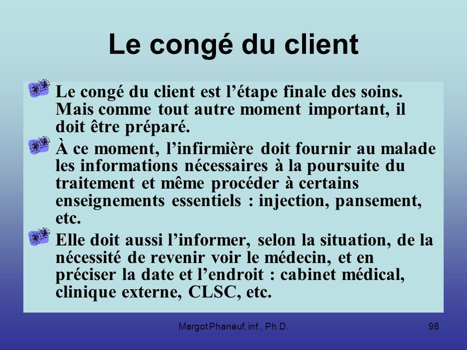 Margot Phaneuf, inf., Ph.D.98 Le congé du client Le congé du client est létape finale des soins.