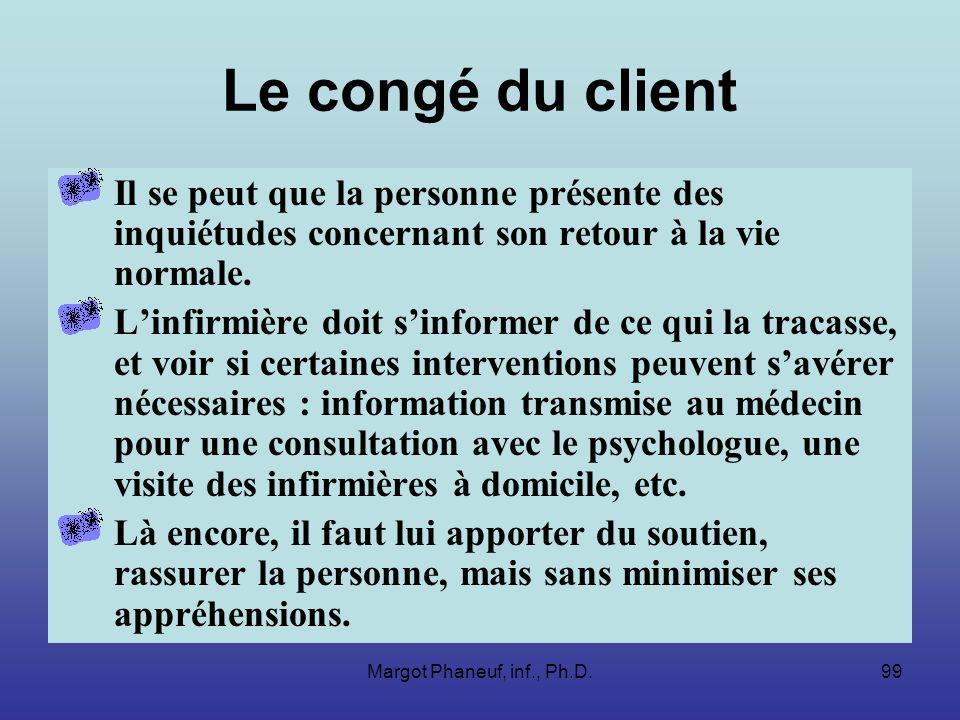 Margot Phaneuf, inf., Ph.D.99 Le congé du client Il se peut que la personne présente des inquiétudes concernant son retour à la vie normale.