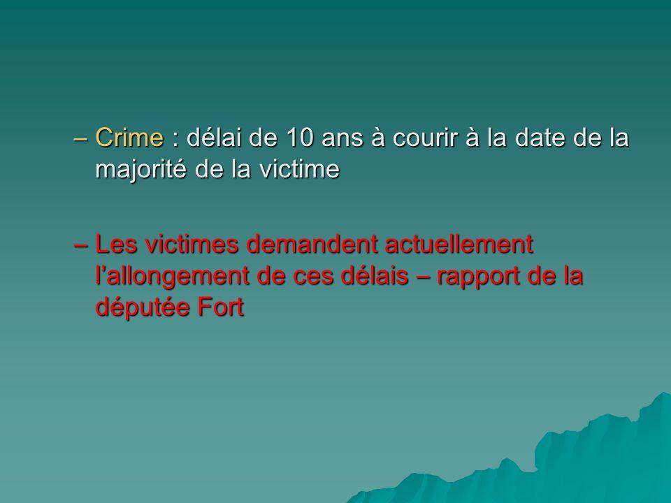 –Crime : délai de 10 ans à courir à la date de la majorité de la victime –Les victimes demandent actuellement lallongement de ces délais – rapport de