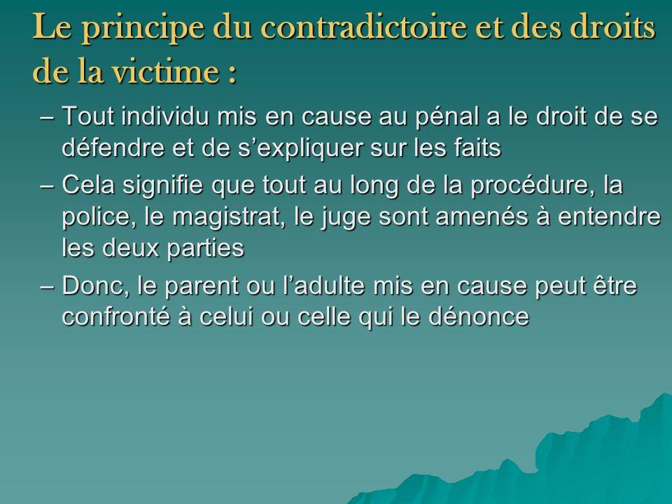 Le principe du contradictoire et des droits de la victime : –Tout individu mis en cause au pénal a le droit de se défendre et de sexpliquer sur les fa