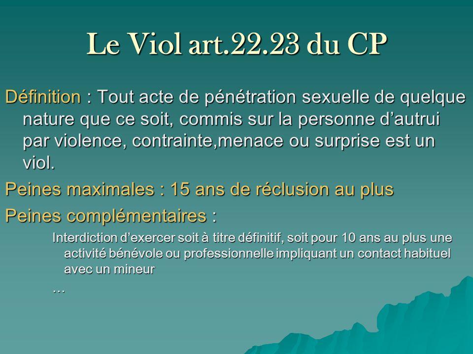 Le Viol art.22.23 du CP Définition : Tout acte de pénétration sexuelle de quelque nature que ce soit, commis sur la personne dautrui par violence, con