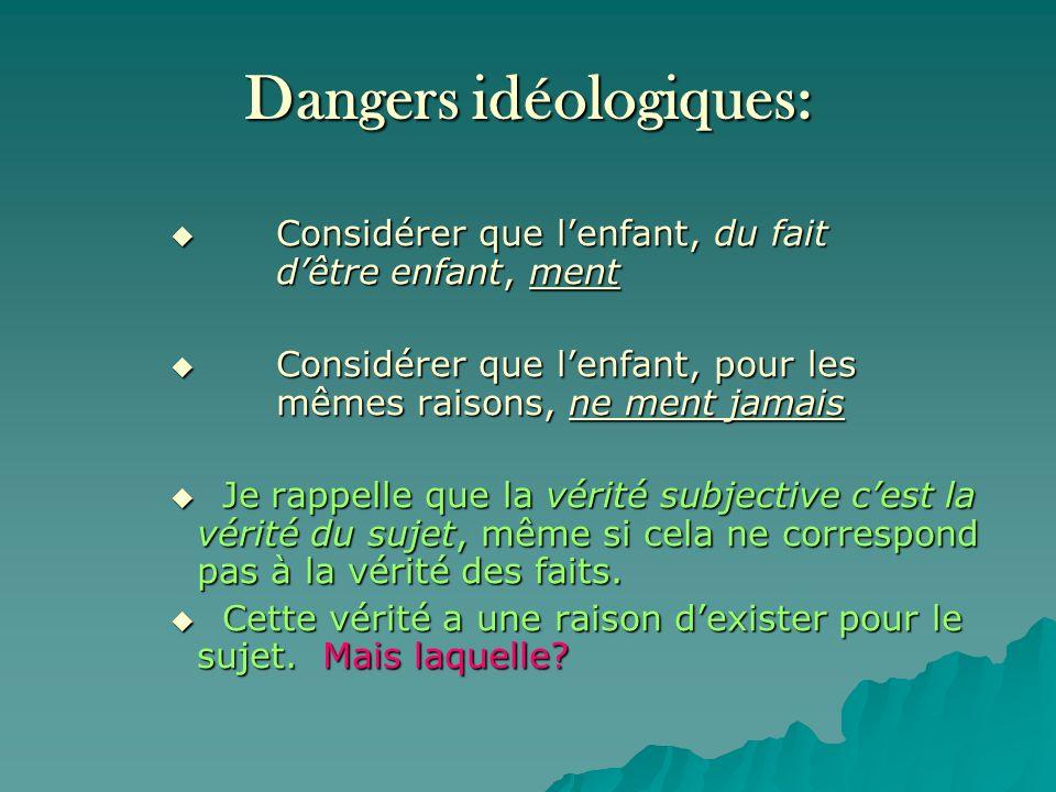 Dangers idéologiques: Considérer que lenfant, du fait dêtre enfant, ment Considérer que lenfant, du fait dêtre enfant, ment Considérer que lenfant, po