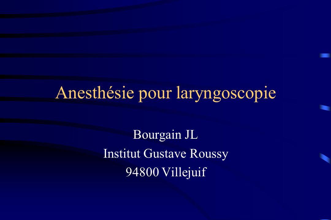 Anesthésie pour laryngoscopie Bourgain JL Institut Gustave Roussy 94800 Villejuif