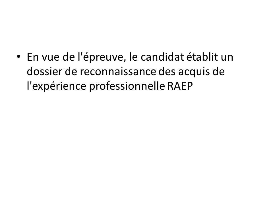 En vue de l'épreuve, le candidat établit un dossier de reconnaissance des acquis de l'expérience professionnelle RAEP