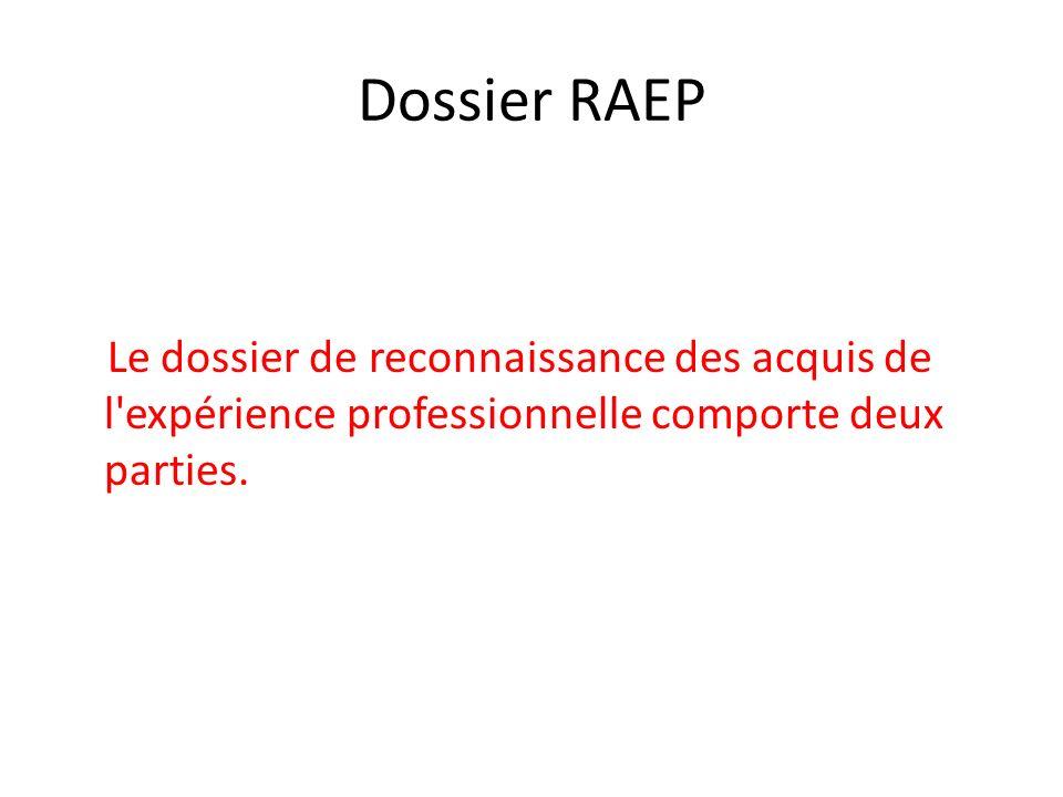 Dossier RAEP Le dossier de reconnaissance des acquis de l'expérience professionnelle comporte deux parties.