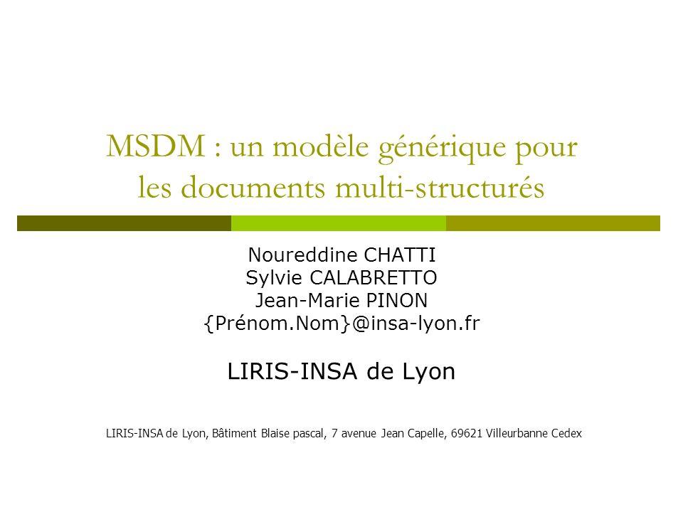 MSDM : un modèle générique pour les documents multi-structurés Noureddine CHATTI Sylvie CALABRETTO Jean-Marie PINON {Prénom.Nom}@insa-lyon.fr LIRIS-IN