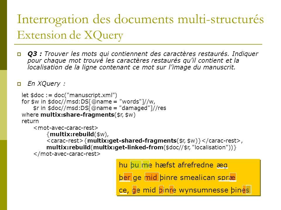 Interrogation des documents multi-structurés Extension de XQuery Q3 : Trouver les mots qui contiennent des caractères restaurés. Indiquer pour chaque