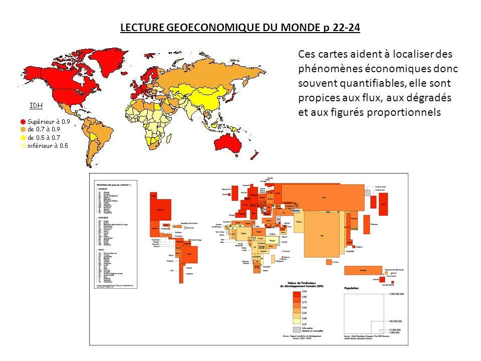 LECTURE GEOECONOMIQUE DU MONDE p 22-24 Ces cartes aident à localiser des phénomènes économiques donc souvent quantifiables, elle sont propices aux flux, aux dégradés et aux figurés proportionnels