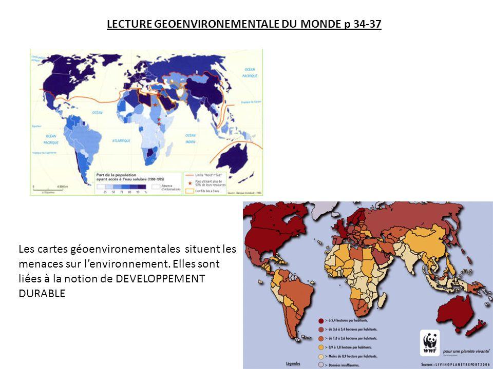 LECTURE GEOENVIRONEMENTALE DU MONDE p 34-37 Les cartes géoenvironementales situent les menaces sur lenvironnement.