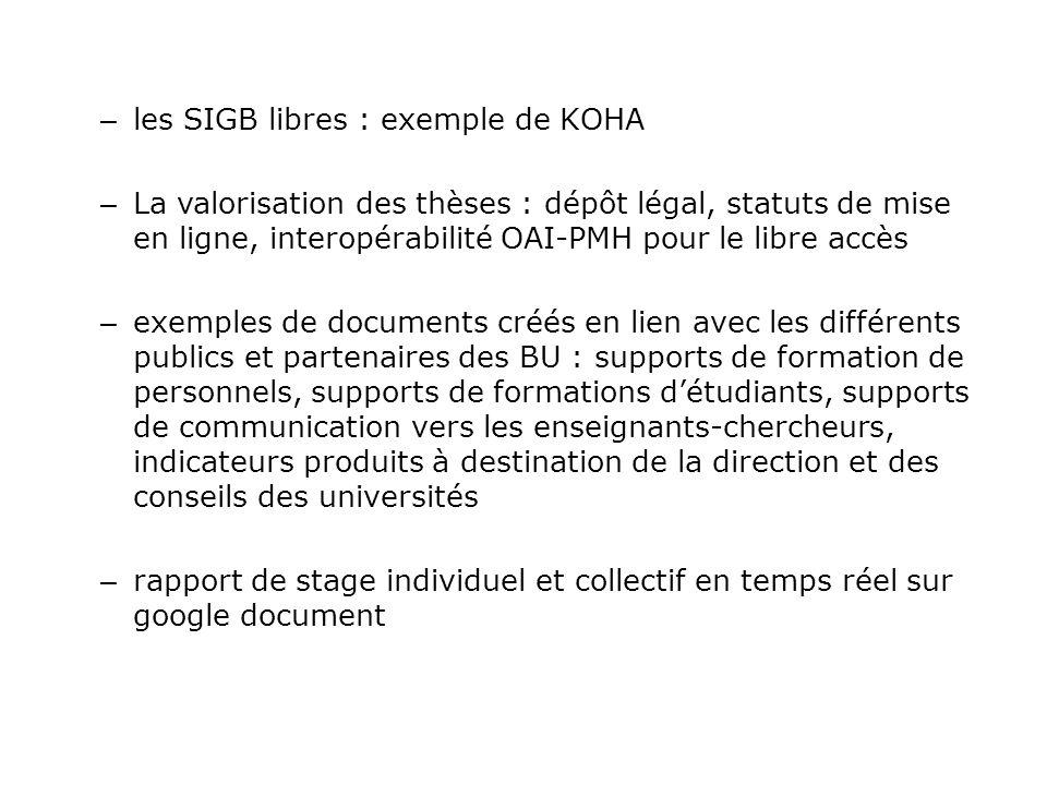 – les SIGB libres : exemple de KOHA – La valorisation des thèses : dépôt légal, statuts de mise en ligne, interopérabilité OAI-PMH pour le libre accès