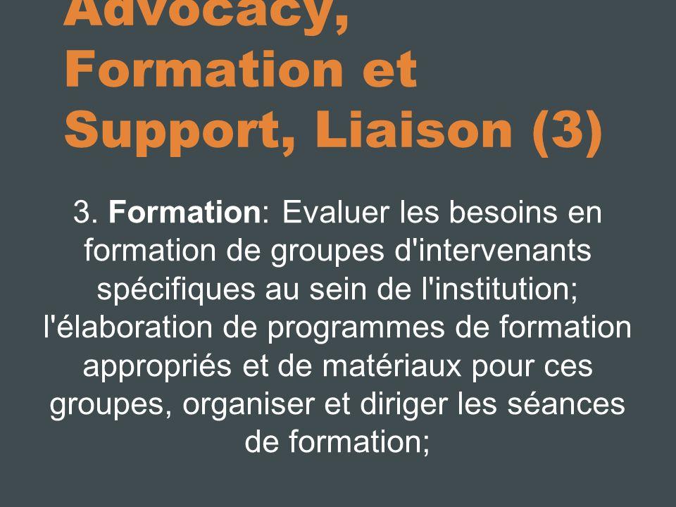 Advocacy, Formation et Support, Liaison (3) 3. Formation: Evaluer les besoins en formation de groupes d'intervenants spécifiques au sein de l'institut