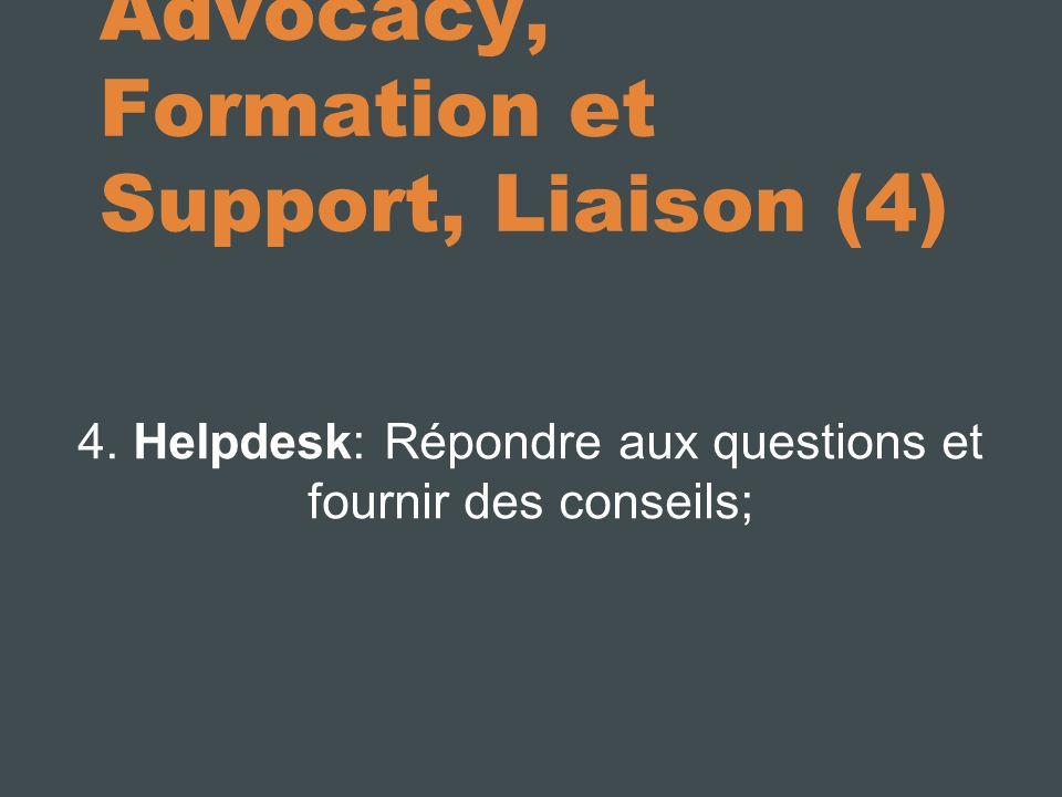 Advocacy, Formation et Support, Liaison (4) 4. Helpdesk: Répondre aux questions et fournir des conseils;