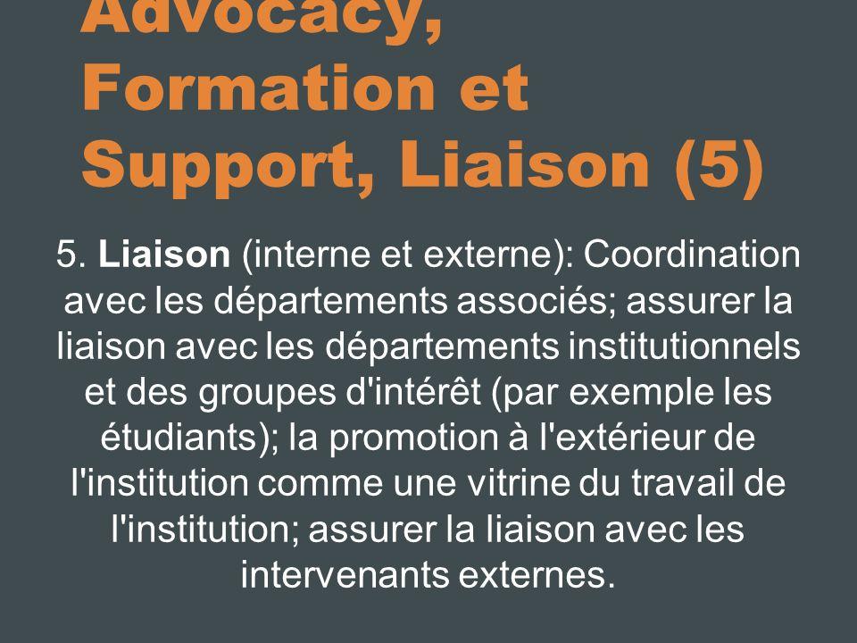 Advocacy, Formation et Support, Liaison (5) 5. Liaison (interne et externe): Coordination avec les départements associés; assurer la liaison avec les
