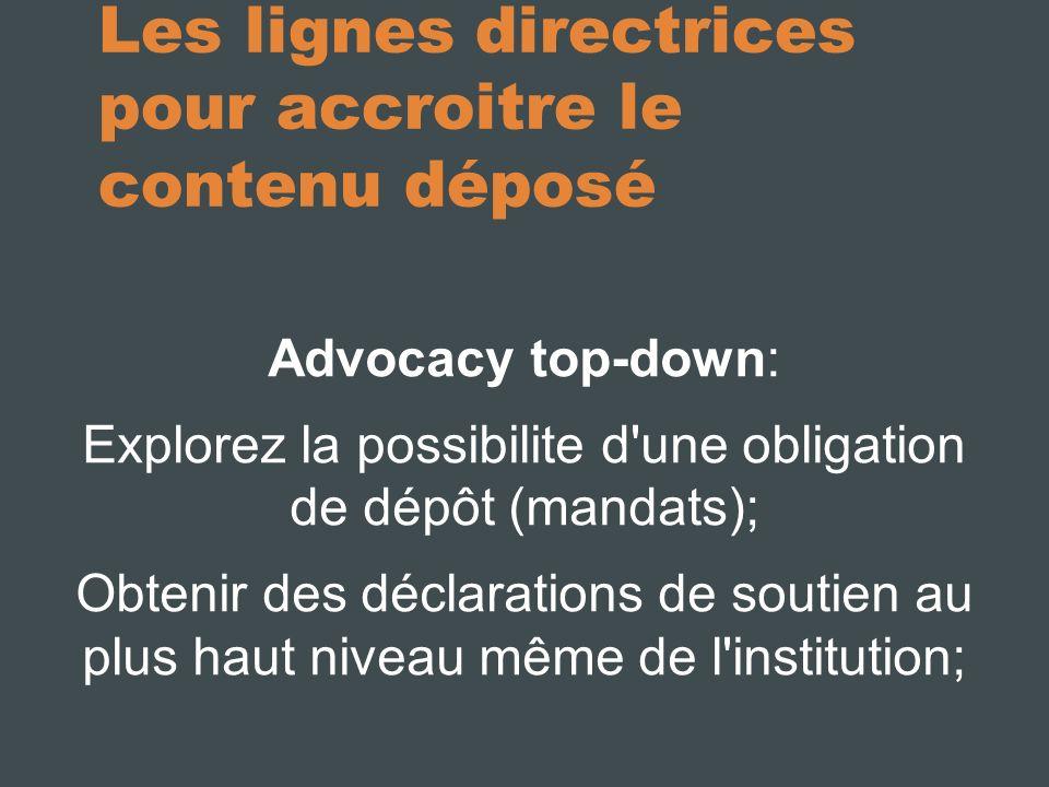 Les lignes directrices pour accroitre le contenu déposé Advocacy top-down: Explorez la possibilite d une obligation de dépôt (mandats); Obtenir des déclarations de soutien au plus haut niveau même de l institution;