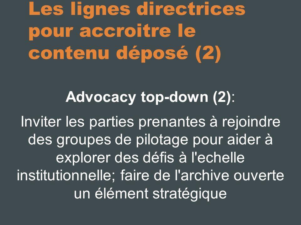 Les lignes directrices pour accroitre le contenu déposé (2) Advocacy top-down (2): Inviter les parties prenantes à rejoindre des groupes de pilotage pour aider à explorer des défis à l echelle institutionnelle; faire de l archive ouverte un élément stratégique