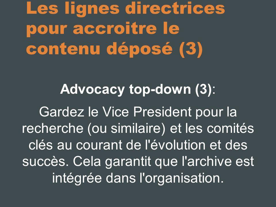 Les lignes directrices pour accroitre le contenu déposé (3) Advocacy top-down (3): Gardez le Vice President pour la recherche (ou similaire) et les comités clés au courant de l évolution et des succès.