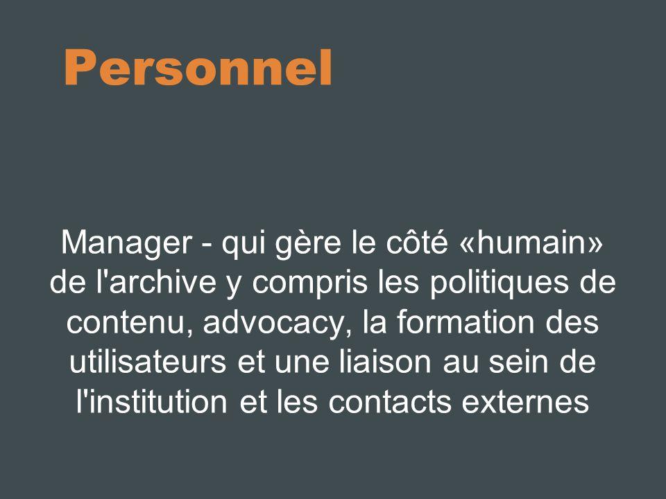 Personnel Manager - qui gère le côté «humain» de l archive y compris les politiques de contenu, advocacy, la formation des utilisateurs et une liaison au sein de l institution et les contacts externes