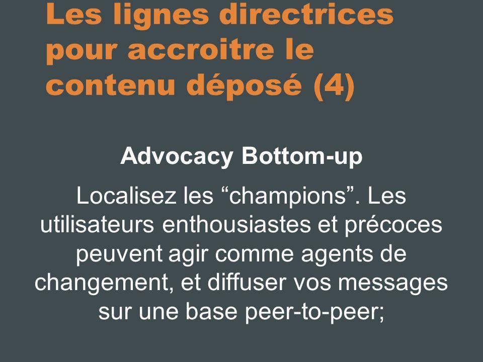 Les lignes directrices pour accroitre le contenu déposé (4) Advocacy Bottom-up Localisez les champions.