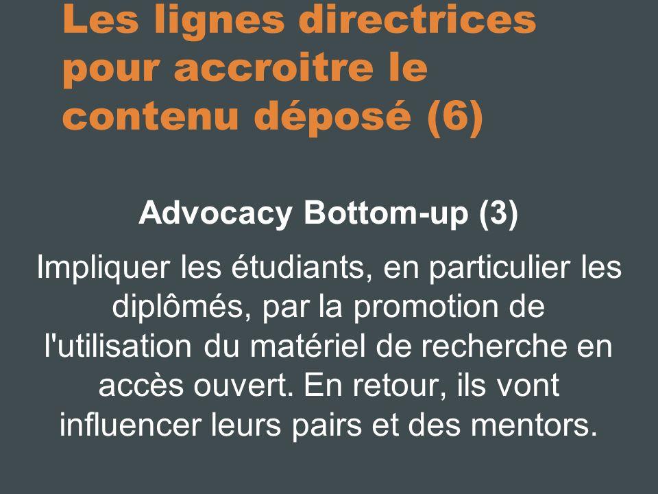 Les lignes directrices pour accroitre le contenu déposé (6) Advocacy Bottom-up (3) Impliquer les étudiants, en particulier les diplômés, par la promotion de l utilisation du matériel de recherche en accès ouvert.