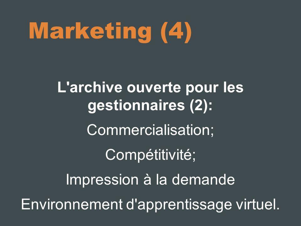 L archive ouverte pour les gestionnaires (2): Commercialisation; Compétitivité; Impression à la demande Environnement d apprentissage virtuel.