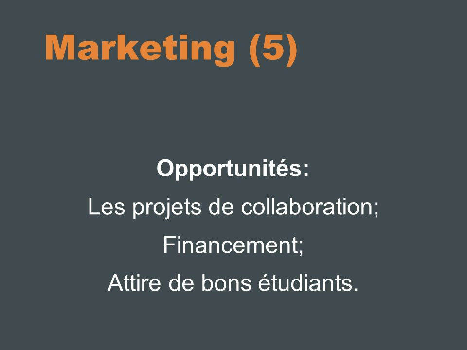 Opportunités: Les projets de collaboration; Financement; Attire de bons étudiants. Marketing (5)