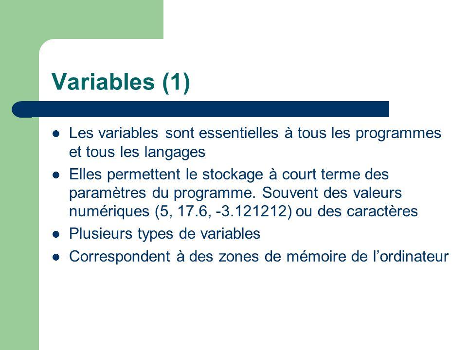 Variables (1) Les variables sont essentielles à tous les programmes et tous les langages Elles permettent le stockage à court terme des paramètres du programme.