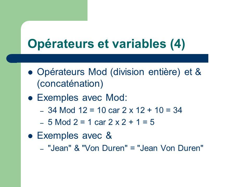 Opérateurs et variables (4) Opérateurs Mod (division entière) et & (concaténation) Exemples avec Mod: – 34 Mod 12 = 10 car 2 x 12 + 10 = 34 – 5 Mod 2 = 1 car 2 x 2 + 1 = 5 Exemples avec & – Jean & Von Duren = Jean Von Duren