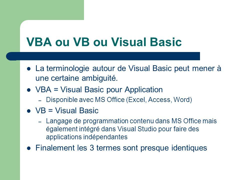 VBA ou VB ou Visual Basic La terminologie autour de Visual Basic peut mener à une certaine ambiguité.