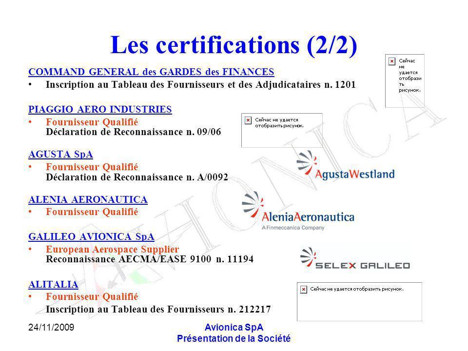 24/11/2009Avionica SpA Présentation de la Société Les certifications (2/2) COMMAND GENERAL des GARDES des FINANCES Inscription au Tableau des Fourniss