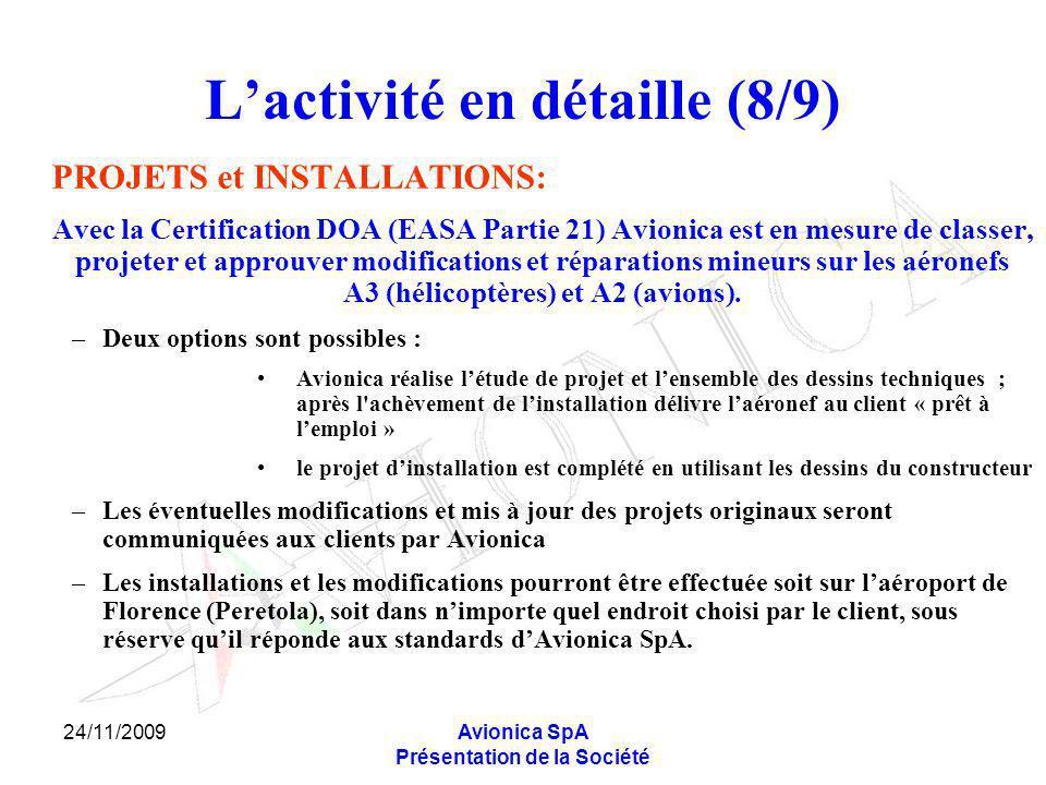 24/11/2009Avionica SpA Présentation de la Société Lactivité en détaille (8/9) PROJETS et INSTALLATIONS: Avec la Certification DOA (EASA Partie 21) Avi