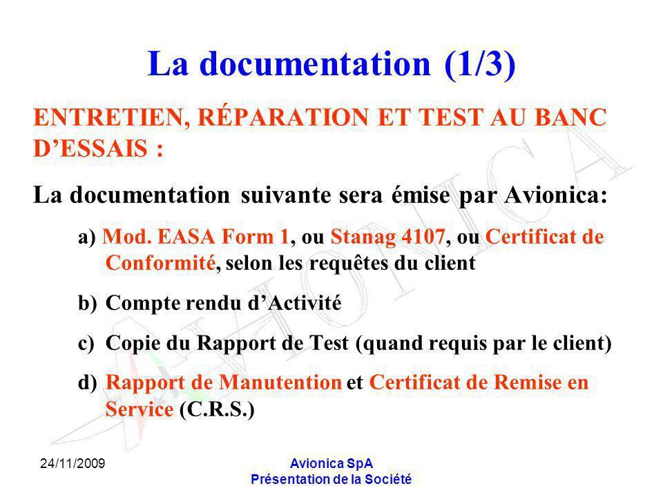 24/11/2009Avionica SpA Présentation de la Société La documentation (1/3) ENTRETIEN, RÉPARATION ET TEST AU BANC DESSAIS : La documentation suivante sera émise par Avionica: a) Mod.
