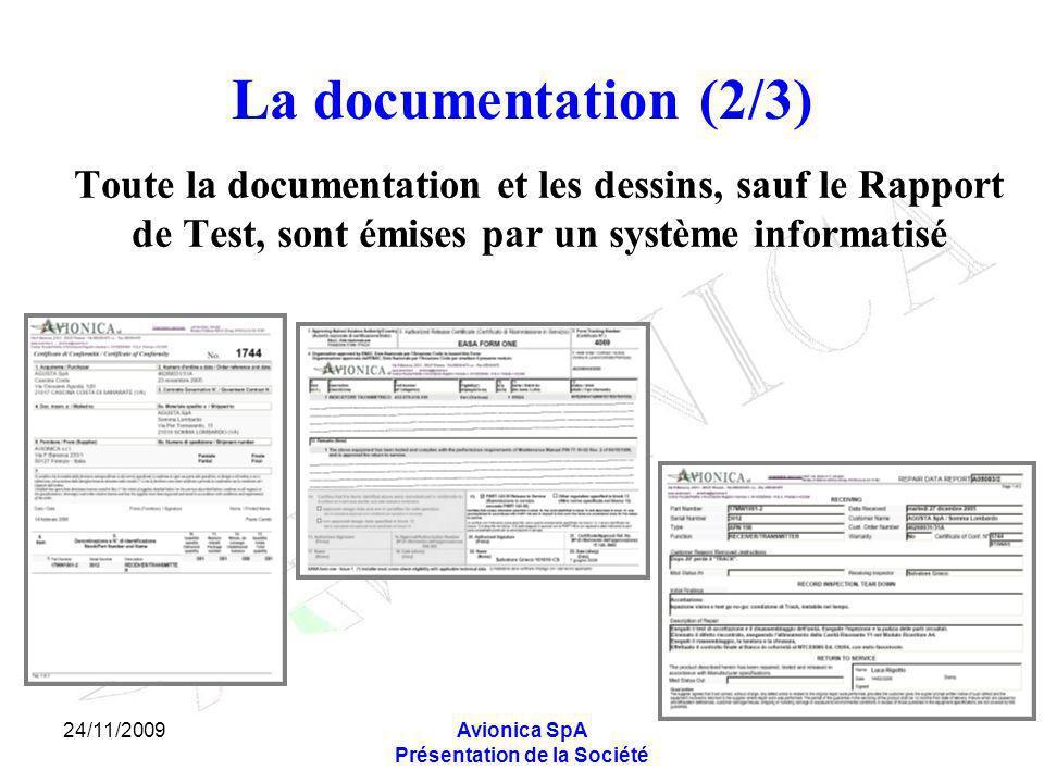 24/11/2009Avionica SpA Présentation de la Société La documentation (2/3) Toute la documentation et les dessins, sauf le Rapport de Test, sont émises p