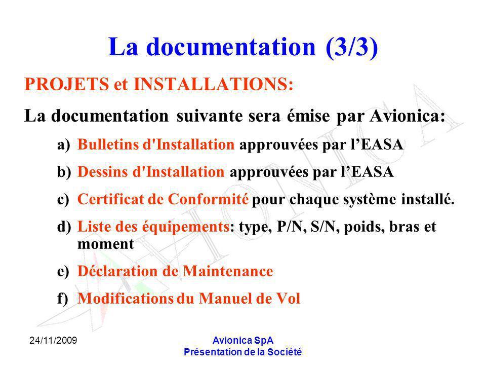 24/11/2009Avionica SpA Présentation de la Société La documentation (3/3) PROJETS et INSTALLATIONS: La documentation suivante sera émise par Avionica: