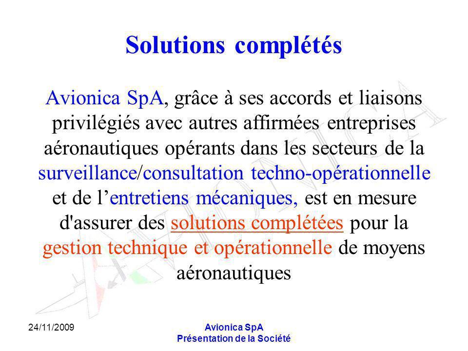 24/11/2009Avionica SpA Présentation de la Société Solutions complétés Avionica SpA, grâce à ses accords et liaisons privilégiés avec autres affirmées