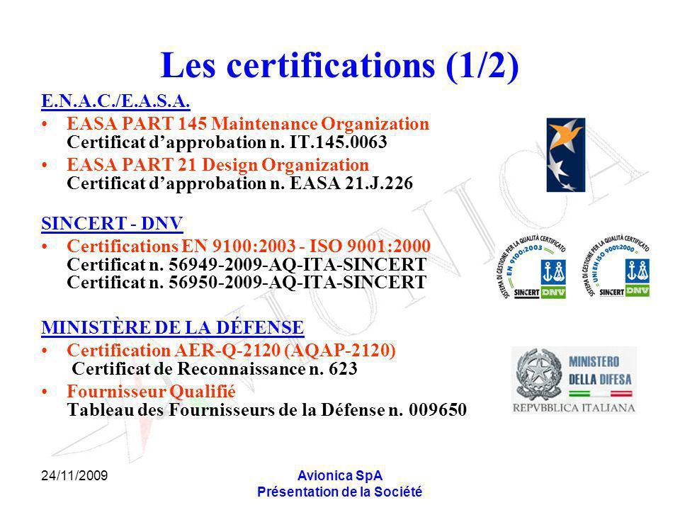 24/11/2009Avionica SpA Présentation de la Société Les certifications (1/2) E.N.A.C./E.A.S.A. EASA PART 145 Maintenance Organization Certificat dapprob
