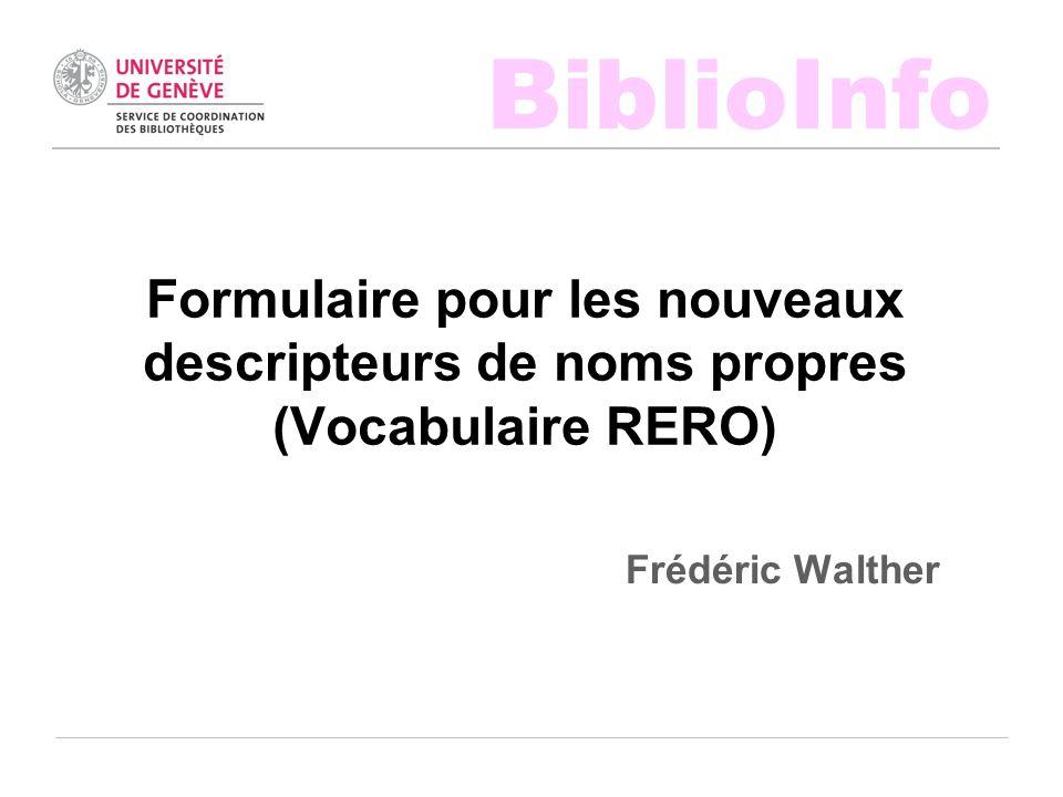 BiblioInfo Frédéric Walther Formulaire pour les nouveaux descripteurs de noms propres (Vocabulaire RERO)
