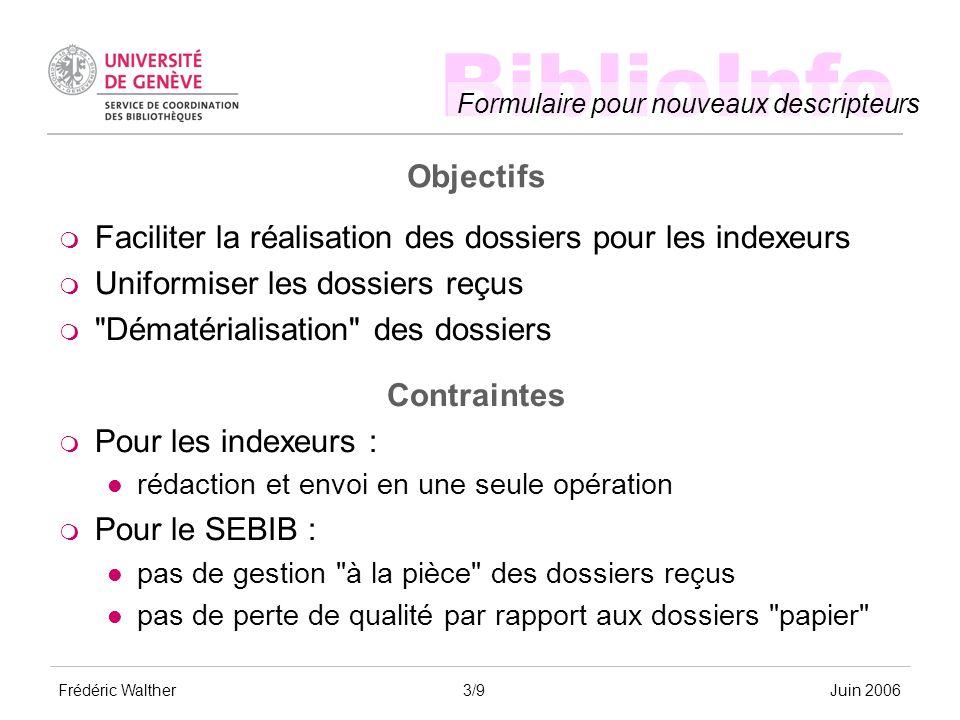 BiblioInfo Formulaire pour nouveaux descripteurs Frédéric WaltherJuin 2006 Objectifs Faciliter la réalisation des dossiers pour les indexeurs Uniformi