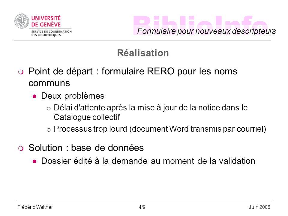 BiblioInfo Formulaire pour nouveaux descripteurs Frédéric WaltherJuin 2006 Réalisation Point de départ : formulaire RERO pour les noms communs Deux pr